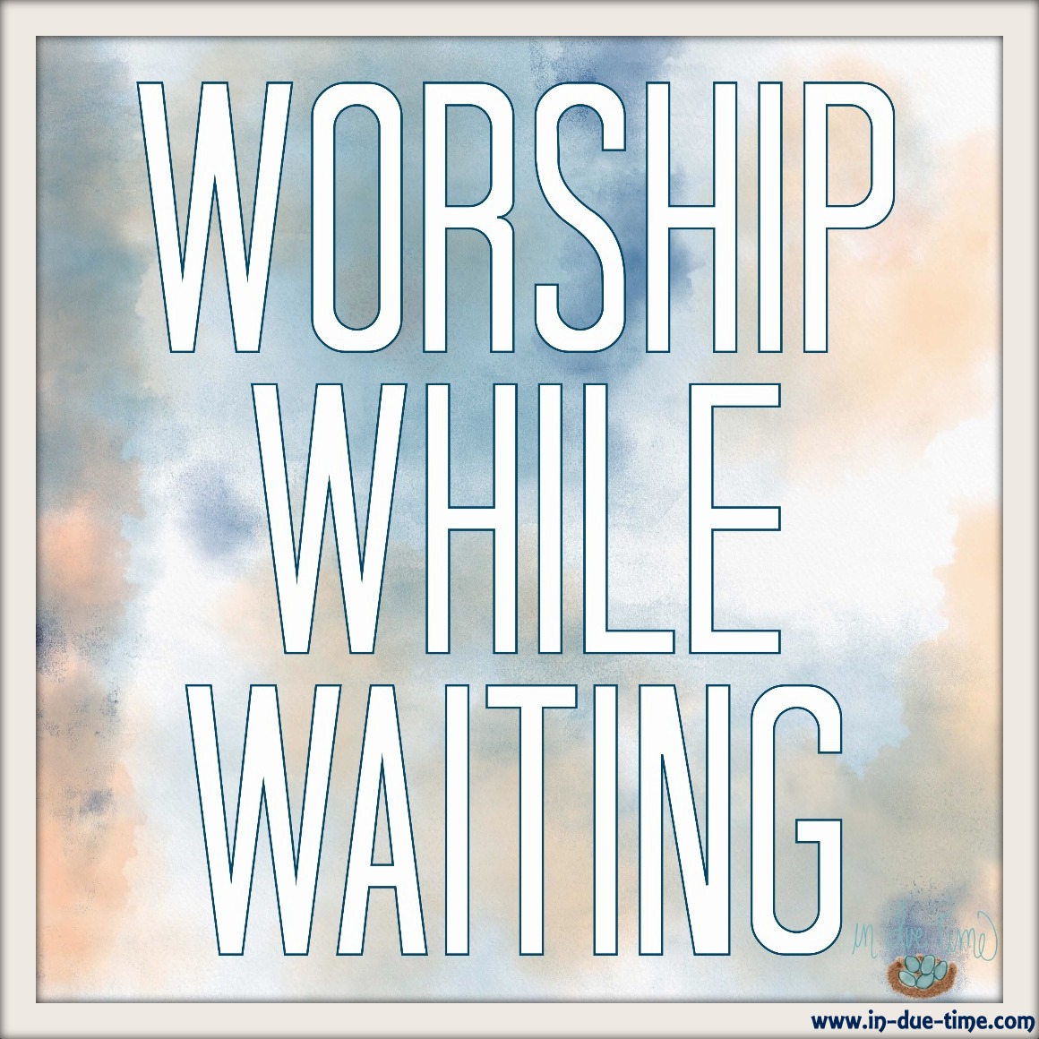 Worship While Waiting