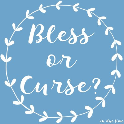 Bless or Curse