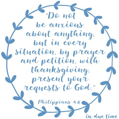 Philippians 4 - Do not be anxious - In Due Time Blog