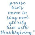 Psalm 69:30 Praise + Glorify God #204