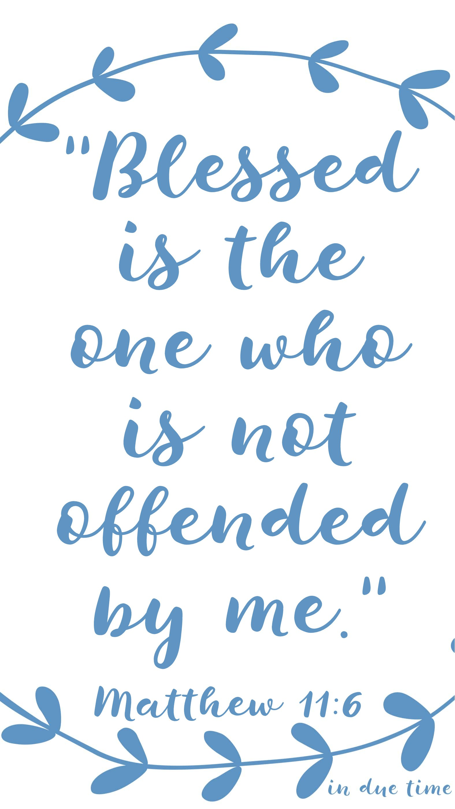 Blessed is the one who is not offended by me