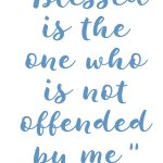 Matthew 11:6 Living Unoffended #214