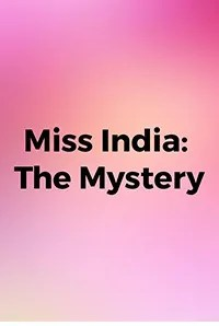 Miss India: The Mystery
