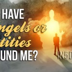 Do I Have Angels Or Entities Around Me?