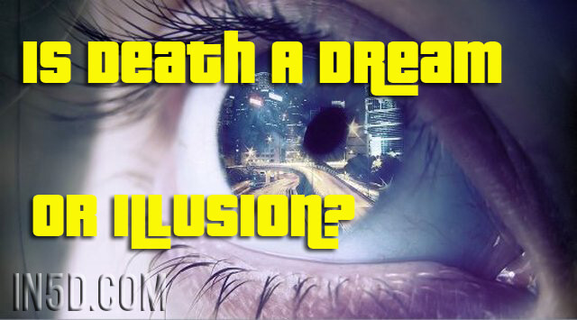 Is Death A Dream Or Illusion?