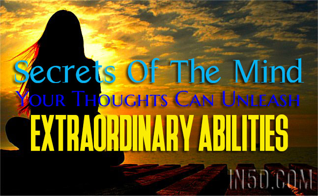 Secrets Of The Mind - Your Thoughts Can Unleash Extraordinary Abilities