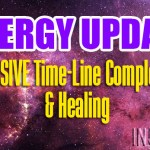 ENERGY UPDATE – MASSIVE Time-Line Completion & Healing