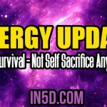 Energy Update – Self-Survival – Not Self Sacrifice Any More!