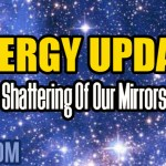 Energy Update – Shattering Of Our Mirrors