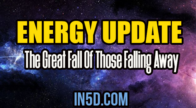 Energy Update - The Great Fall Of Those Falling Away