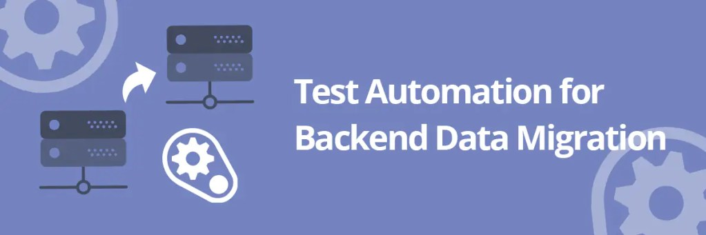 Test Automation for Backend Data Migration