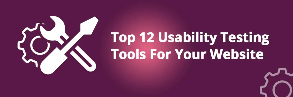 Top 12 Usability Testing Tools For Your Website
