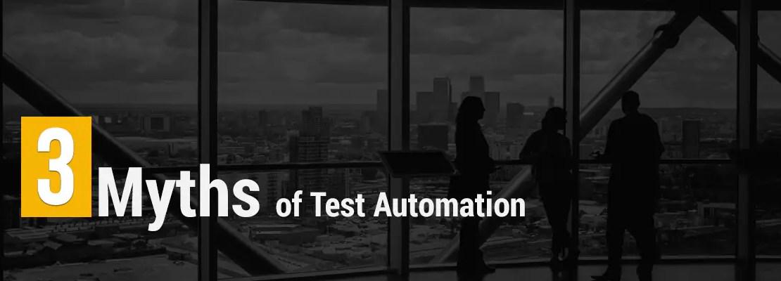 3 Myths of Test Automation