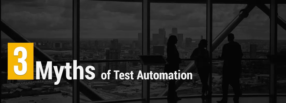 3 Myths of Test Automation