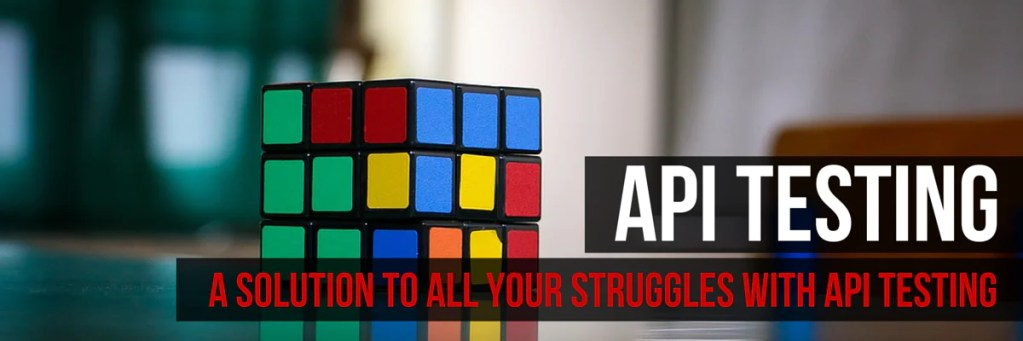 API Testing This solution will solve all your problems