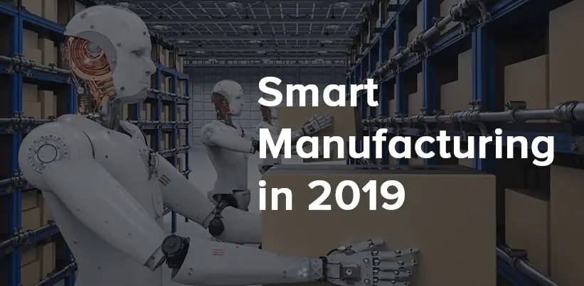 5 Smart Manufacturing Trends for 2019