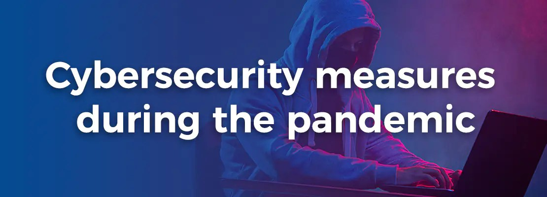 Cybersecurity measures during the pandemic