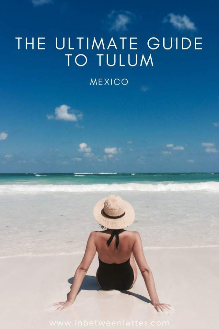 The Ultimate Guide to Tulum Mexico_ IN BETWEEN LATTES