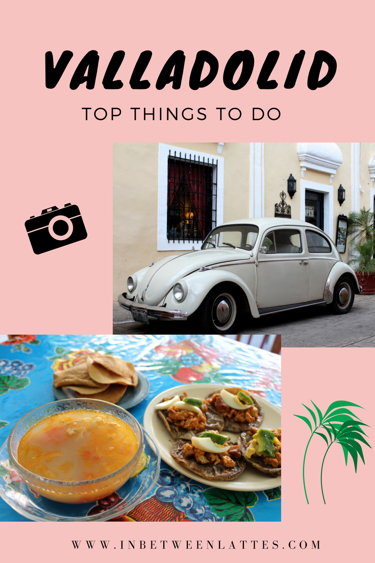 Valladolid Mexico Top Things to Do _ In Between Lattes Blog