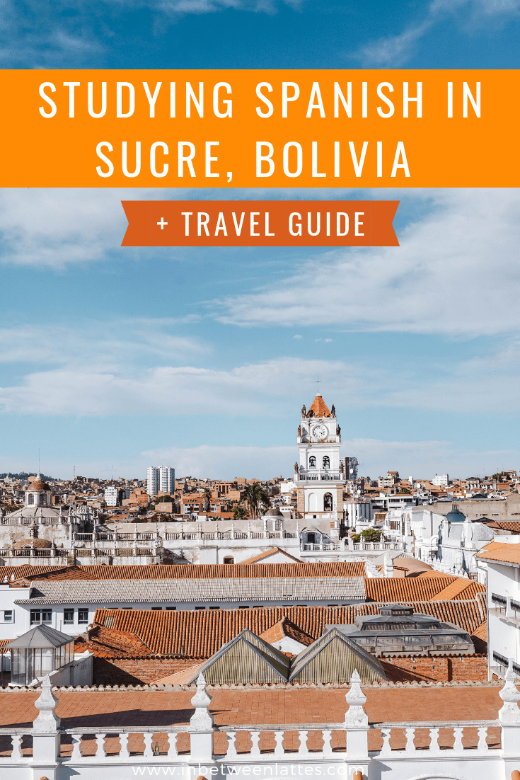 STUDYING SPANISH IN SUCRE, BOLIVIA + Best things to do