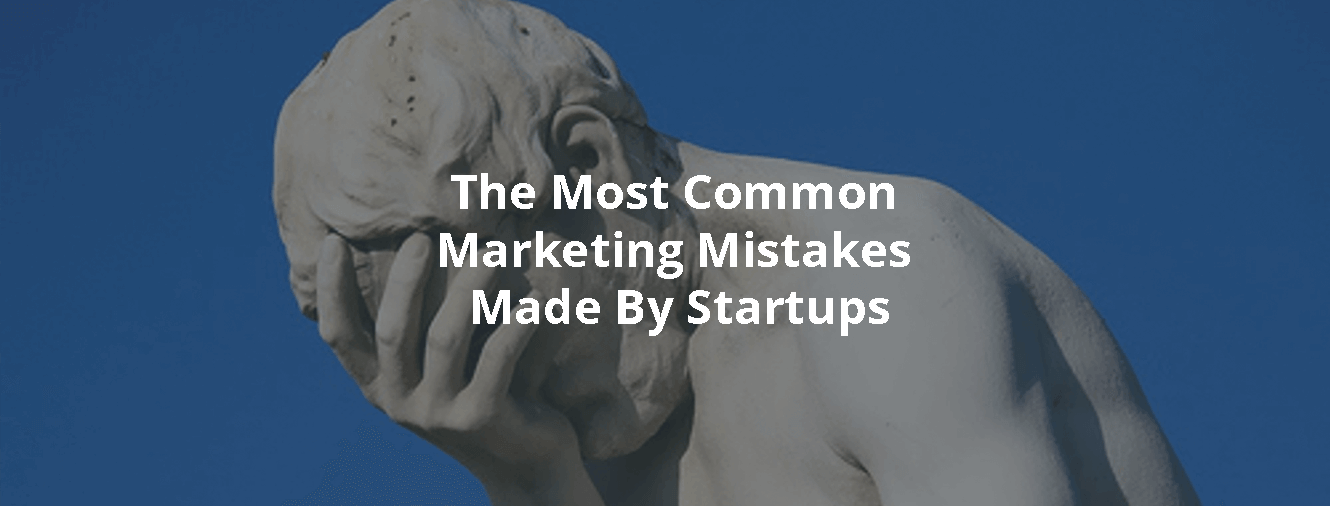 The Most Common Marketing Mistakes Made By Startups