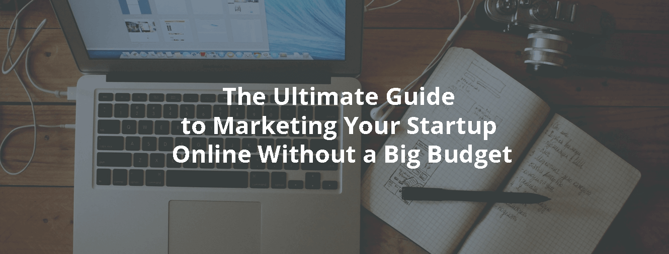 The Ultimate Guide to Marketing Your Startup Online Without a Big Budget