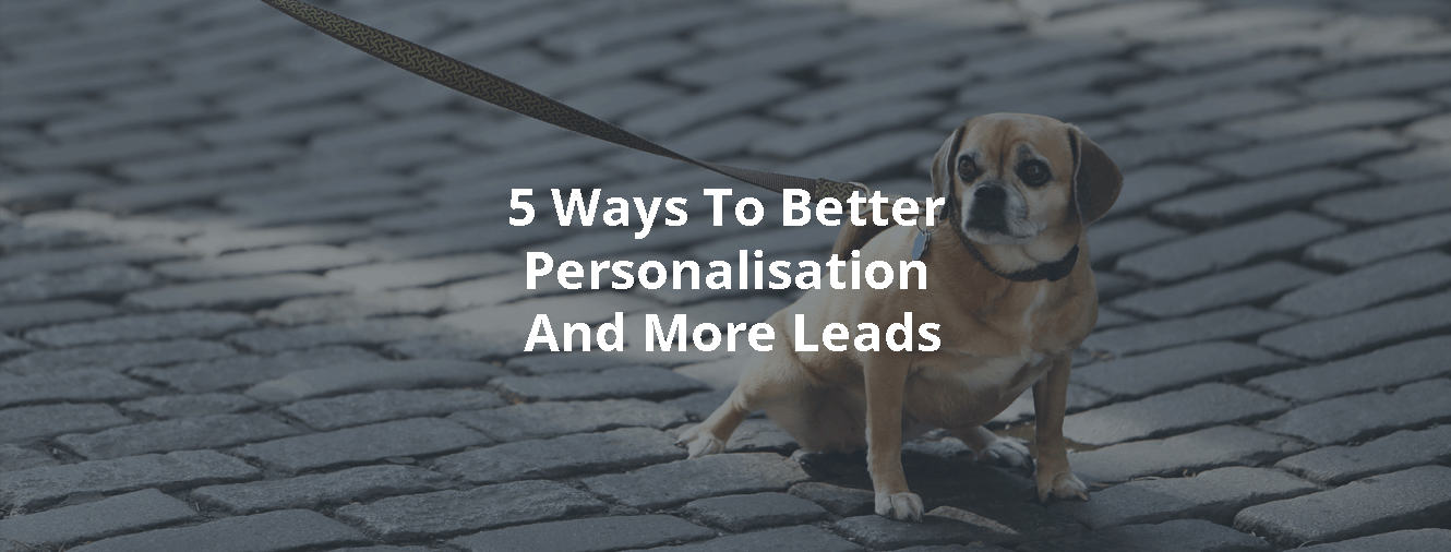 5 Ways To Better Personalisation And More Leads