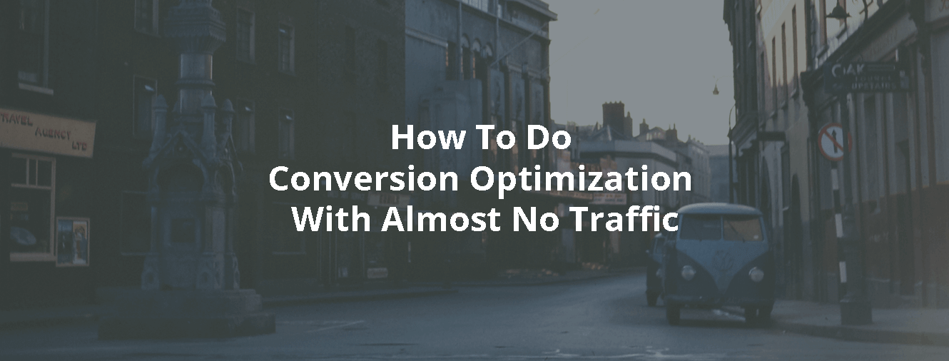 How To Do Conversion Optimization With Almost No Traffic