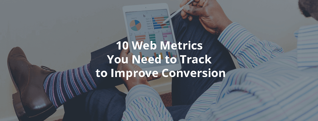 10 Web Metrics You Need to Track to Improve Conversion