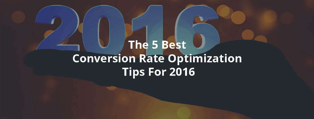 The 5 Best Conversion Rate Optimization Tips For 2016