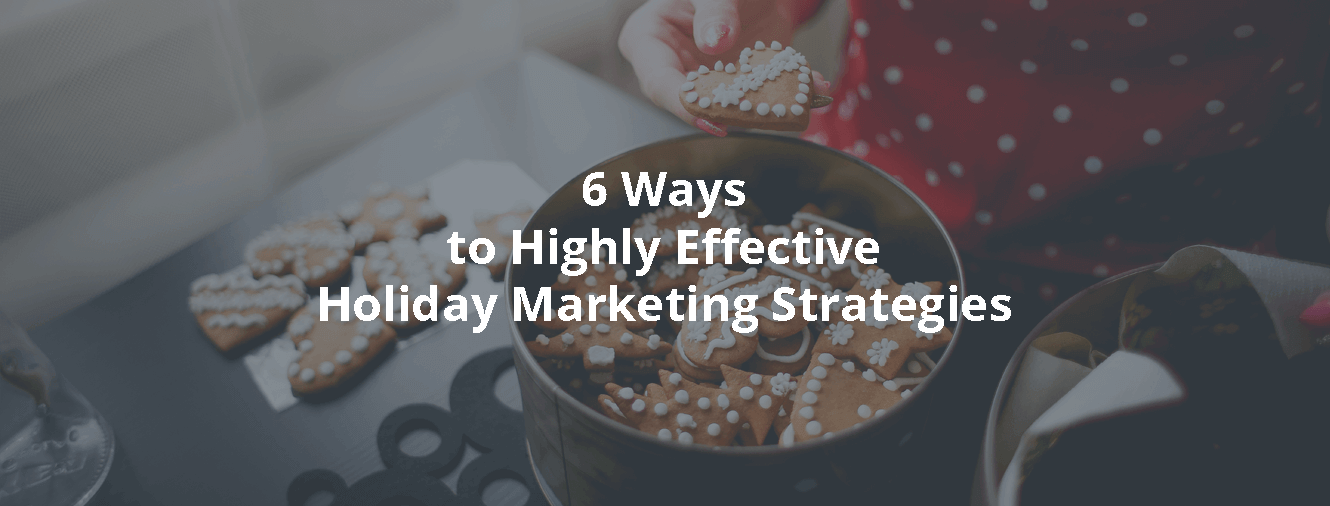 6 Ways to Highly Effective Holiday Marketing Strategies