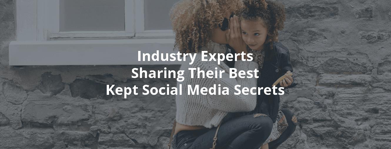 Industry Experts Share Their Best Kept Social Media Secrets