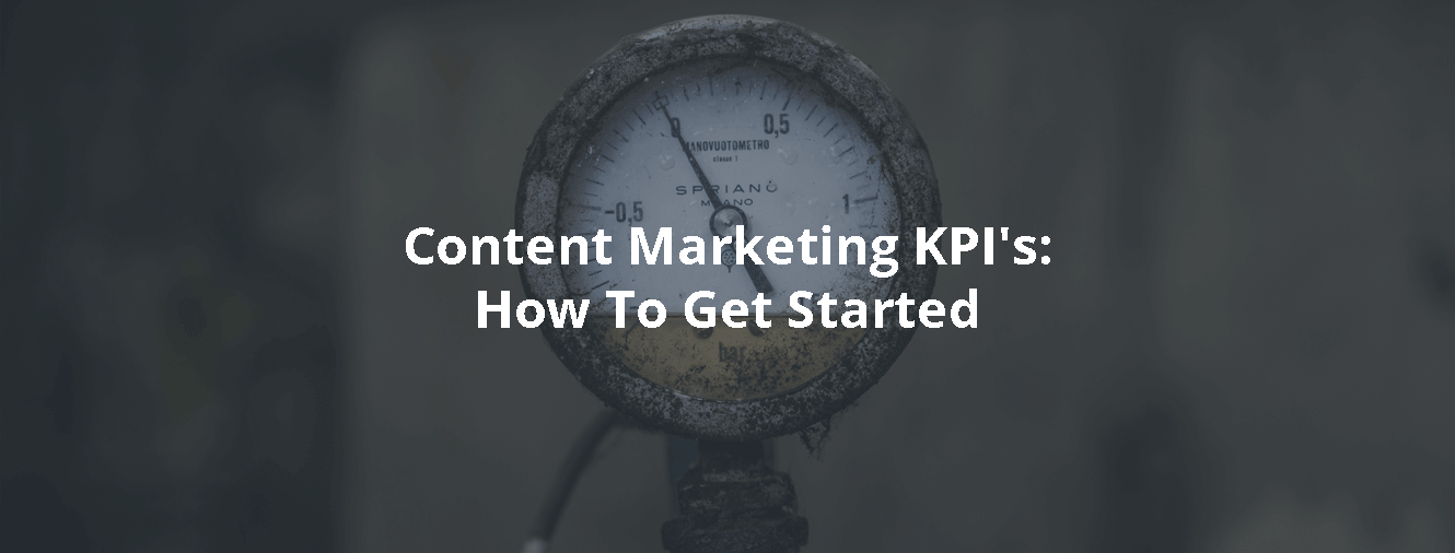 Content Marketing KPI's: How To Get Started
