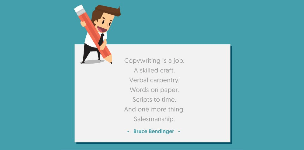 Copywriting is a job. A skilled craft. Verbal carpentry. Words on paper. Scripts to time. And one more thing. Salesmanship - Bruce Bendinger