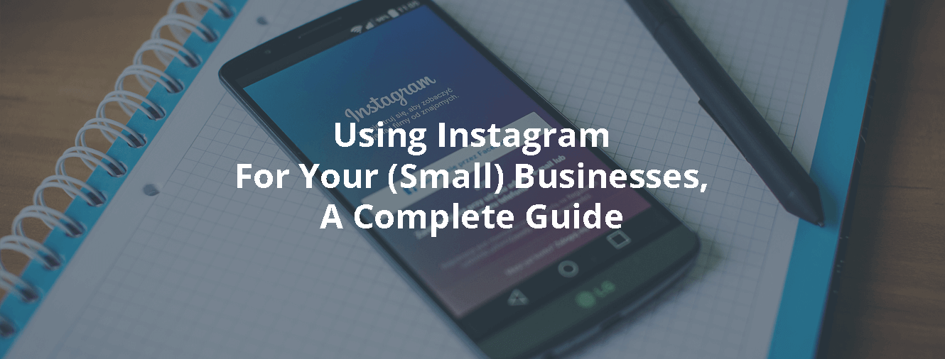 Using Instagram For Your (Small) Businesses A Complete Guide