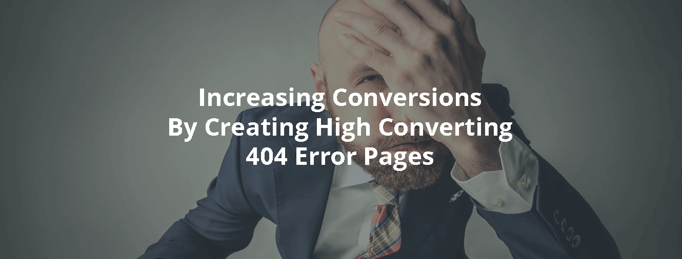 Increasing Conversions By Creating High Converting 404 Error Pages