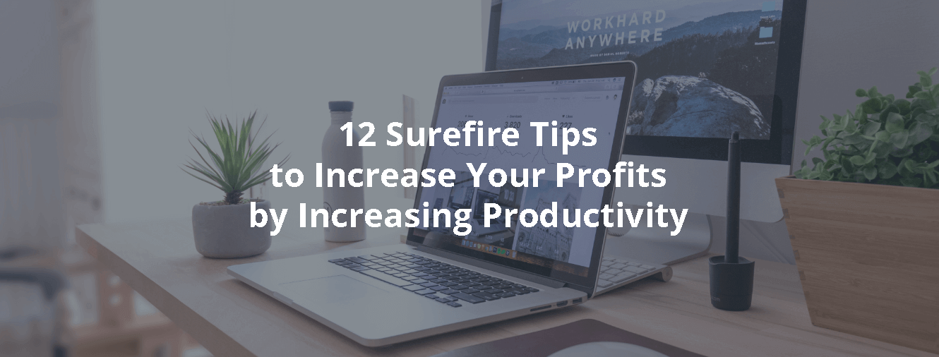 12 Surefire Tips to Increase Your Profits by Increasing Productivity