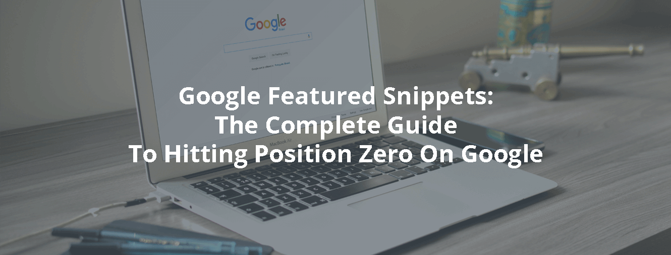 Google Featured Snippets: The Complete Guide To Hitting Position Zero On Google