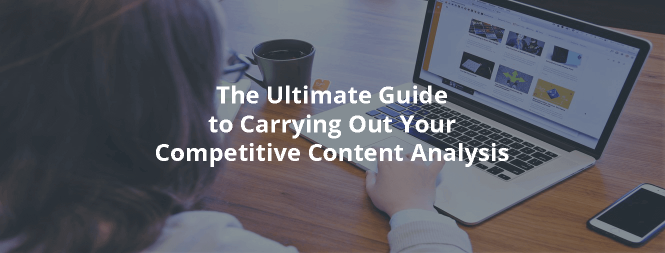 The Ultimate Guide to Carrying Out Your Competitive Content Analysis