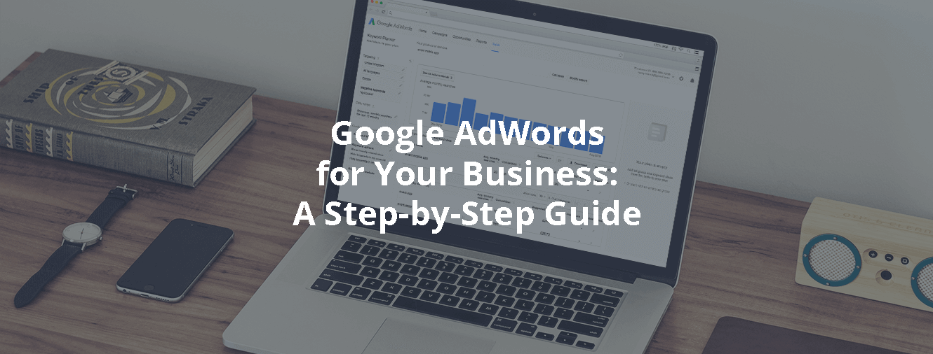 Google AdWords for Your Business: A Step-by-Step Guide