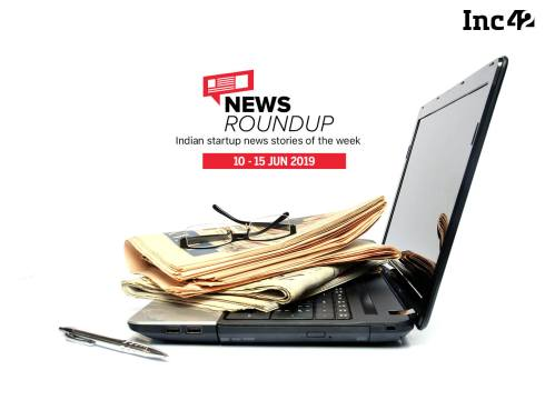 11 Indian Startup News Stories You Don't Want To Miss This Week [10-15 June]