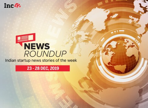 News Roundup: 11 Indian Startup News Stories You Don't Want To Miss This Week [Dec 23 - 28]