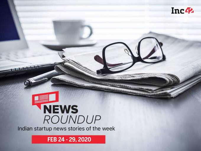 News Roundup: 11 Indian Startup News Stories You Don't Want To Miss This Week [Feb 24 - Feb 29]