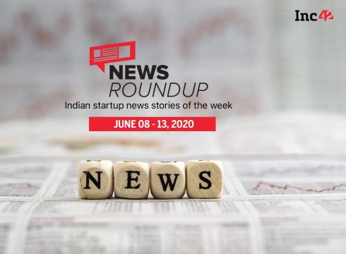 News Roundup: 11 Indian Startup News Stories You Don't Want To Miss This Week [June 8 - 13]