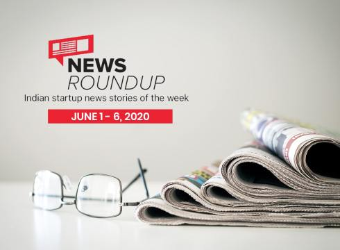 News Roundup: 11 Indian Startup News Stories You Don't Want To Miss This Week [June 1 - 6]