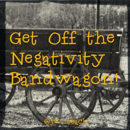 get off the negativity bandwagon