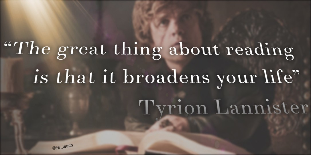 The Great Thing about Reading is that it broadens your life. Game Of Thrones Quote