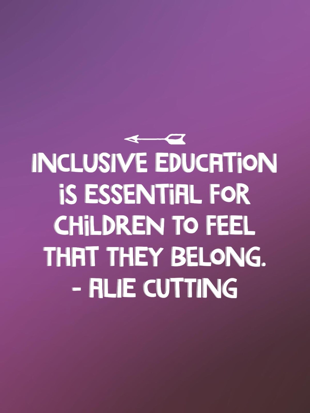 Inclusive education is essential for children to feel that they belong. - Alie Cutting