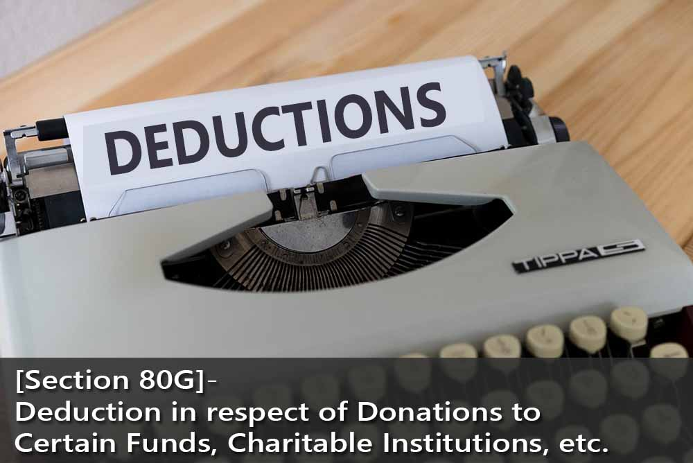 [Section 80G]- Deduction in respect of Donations to Certain Funds, Charitable Institutions, etc.