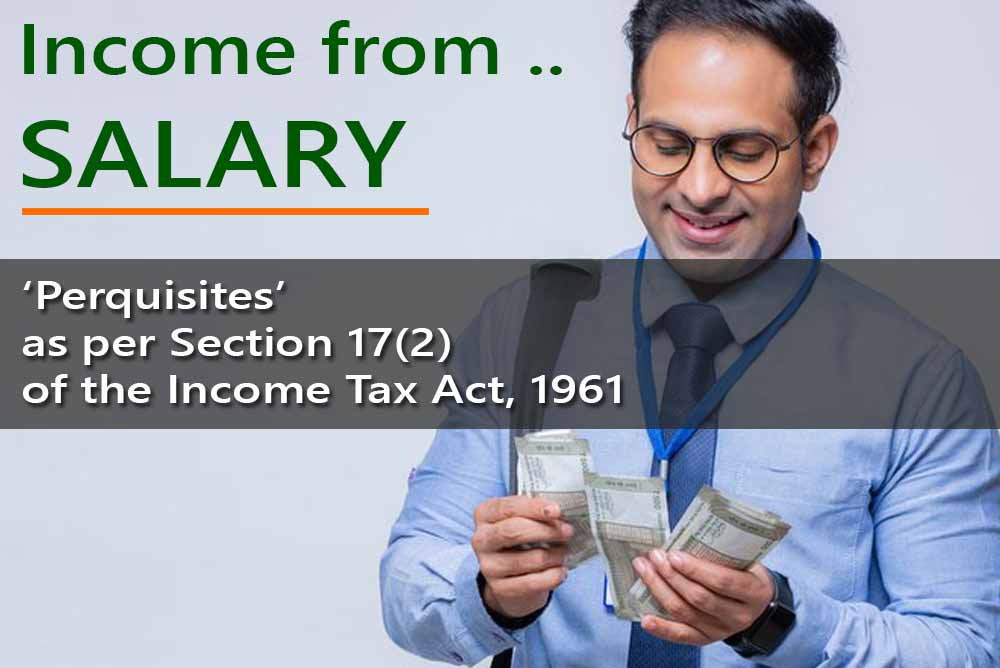 'Perquisites' as per Section 17(2) of the Income Tax Act, 1961. - for computing Salary Income